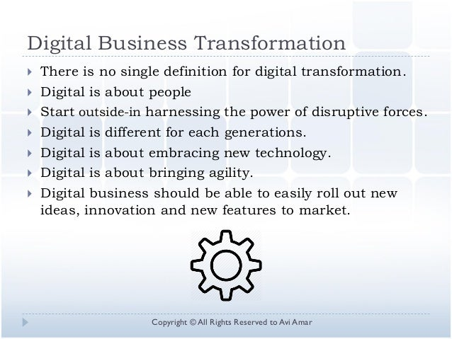 Digital Business Transformation  There is no single definition for digital transformation.  Digital is about people  St...