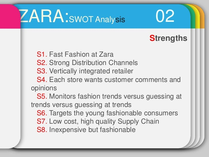 zara swot Profile of zara zara is a spain-based clothing and accessories retailer founded by husband-wife duo amancio ortega and rosalia mera under the umbrella of inditex group inditex is a large multinational conglomerate, which is made up of almost 10 companies, which specialize in clothing.