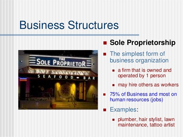 Business Structures  Sole Proprietorship  The simplest form of business organization  a firm that is owned and operated...