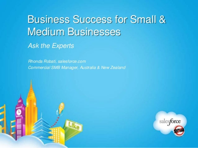 Business Success for Small &Medium BusinessesAsk the ExpertsRhonda Robati, salesforce.comCommercial SMB Manager, Australia...