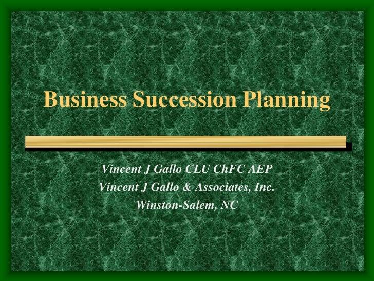 Business Succession Planning       Vincent J Gallo CLU ChFC AEP      Vincent J Gallo & Associates, Inc.            Winston...