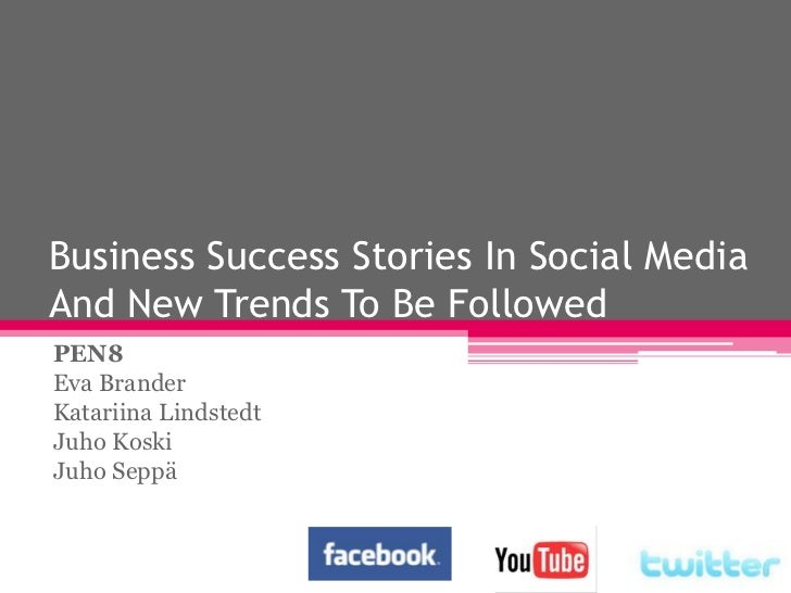 Business SuccessStories In Social Media And New Trends To BeFollowed<br />PEN8<br />Eva Brander<br />Katariina Lindstedt<b...