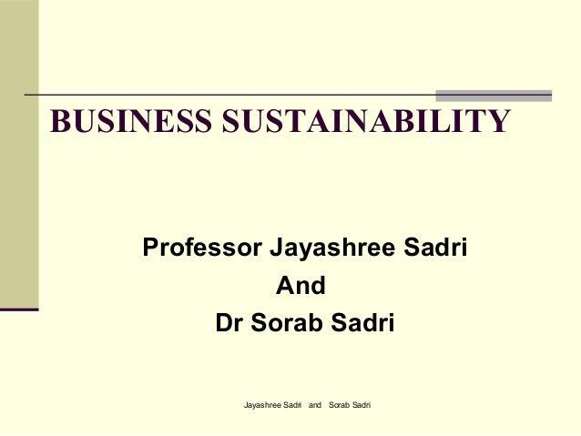 Jayashree Sadri and Sorab SadriBUSINESS SUSTAINABILITYProfessor Jayashree SadriAndDr Sorab Sadri