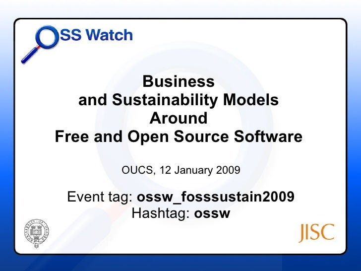 Business  and Sustainability Models  Around  Free and Open Source Software  OUCS, 12 January 2009 Event tag:  ossw_fosssus...