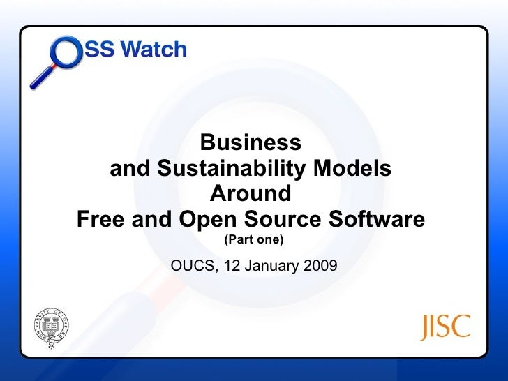 Business  and Sustainability Models  Around  Free and Open Source Software  (Part one) OUCS, 12 January 2009