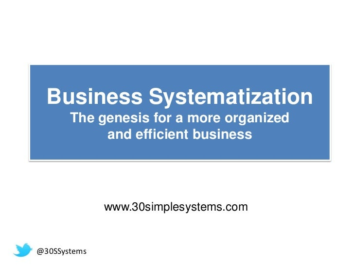Business Systematization       The genesis for a more organized            and efficient business              www.30simpl...