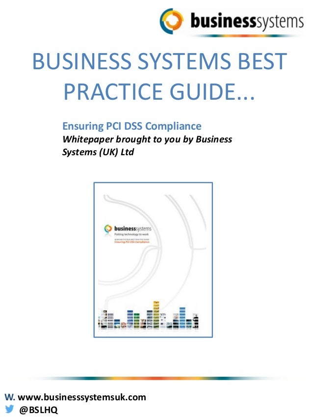 BUSINESS SYSTEMS BEST PRACTICE GUIDE... Ensuring PCI DSS Compliance Whitepaper brought to you by Business Systems (UK) Ltd...