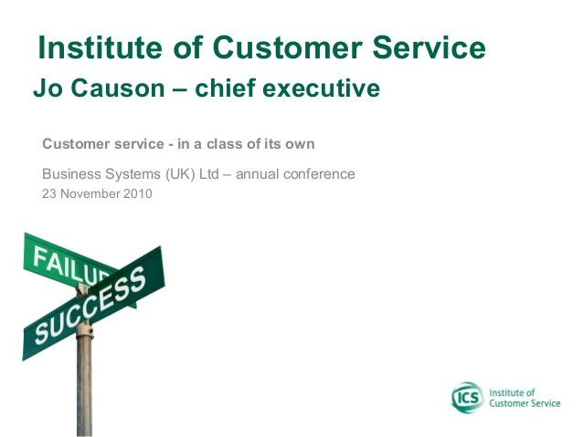 Institute of Customer Service Customer service - in a class of its own Business Systems (UK) Ltd – annual conference 23 No...