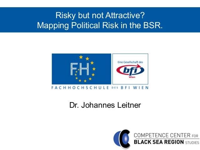 risky but not attractive mapping political risk in the black sea reg  mapping political risk in the bsr dr johannes leitner internationalisation