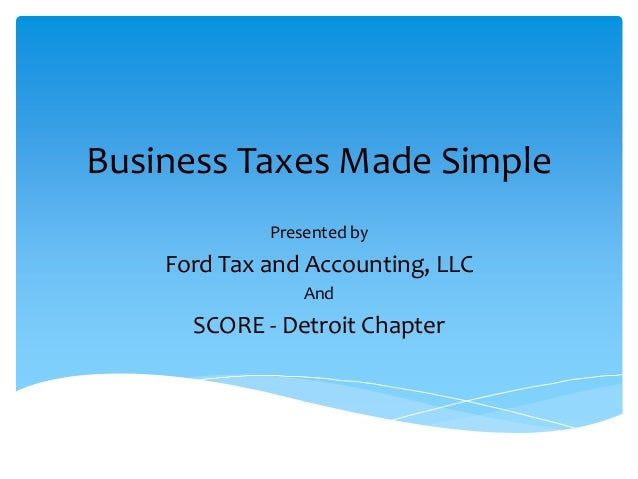 Business Taxes Made Simple Presented by  Ford Tax and Accounting, LLC And  SCORE - Detroit Chapter