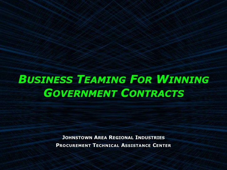 Business Teaming For Winning Government Contracts<br />Johnstown Area Regional Industries<br />Procurement Technical Assis...