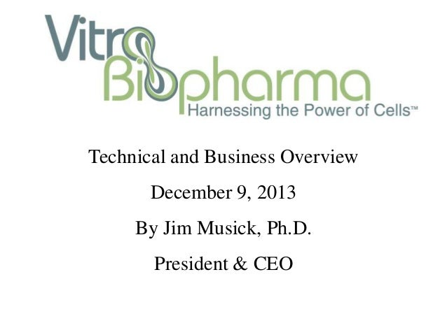 Technical and Business Overview December 9, 2013 By Jim Musick, Ph.D. President & CEO