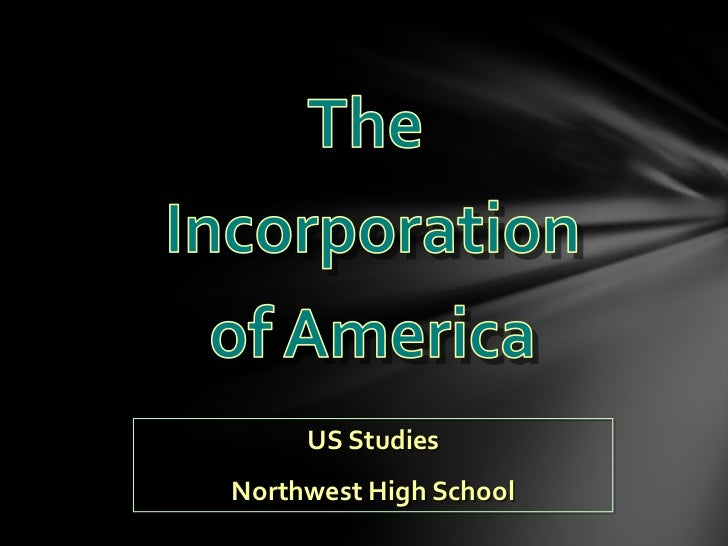 The <br />Incorporation<br />of America<br />US Studies<br />Northwest High School<br />