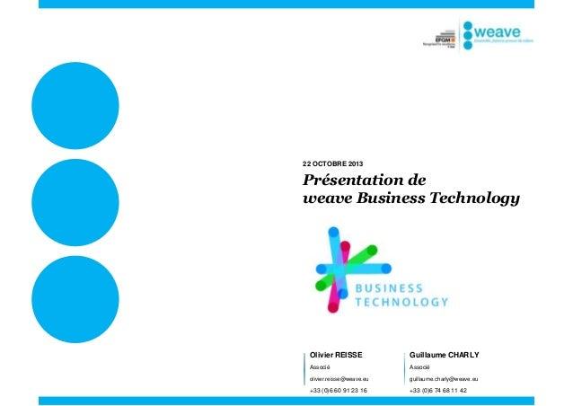 22 OCTOBRE 2013  Présentation de weave Business Technology  Olivier REISSE  Guillaume CHARLY  Associé  Associé  olivier.re...