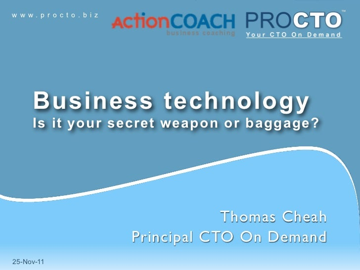 w w w. p r o c t o . b i z      Business technology      Is it your secret weapon or baggage?                             ...