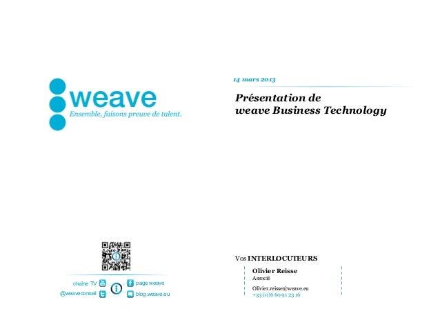 14 mars 2013                                Présentation de                                weave Business Technology      ...
