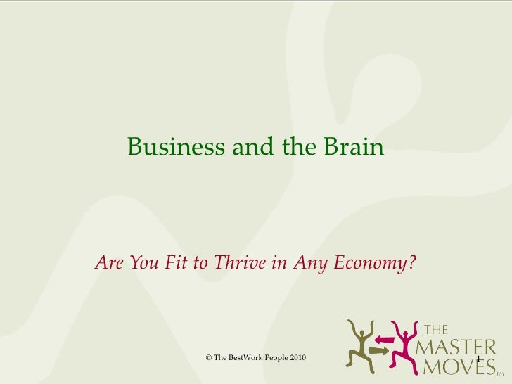 Business and the Brain Are You Fit to Thrive in Any Economy? © The BestWork People 2010