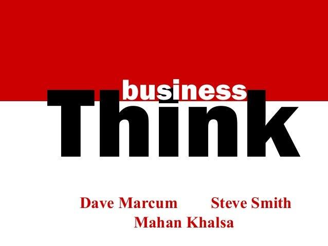 Think business  Dave Marcum Steve Smith Mahan Khalsa