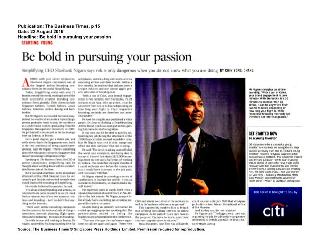 Publication: The Business Times, p 15 Date: 22 August 2016 Headline: Be bold in pursuing your passion Source: The Business...