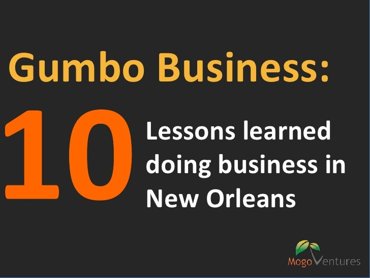 Gumbo Business:<br />10<br />Lessons learned <br />doing business in <br />New Orleans<br />