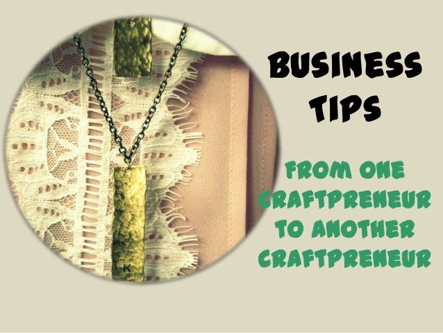 Business Tips From One Craftpreneur to another Craftpreneur