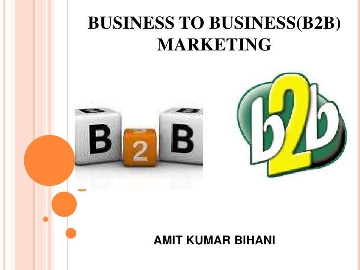 BUSINESS TO BUSINESS(B2B)      MARKETING      AMIT KUMAR BIHANI