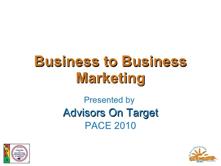 Business to Business Marketing Presented by  Advisors On Target PACE 2010
