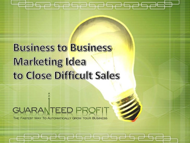 Business to Business Marketing Idea to Close Difficult Sales<br />