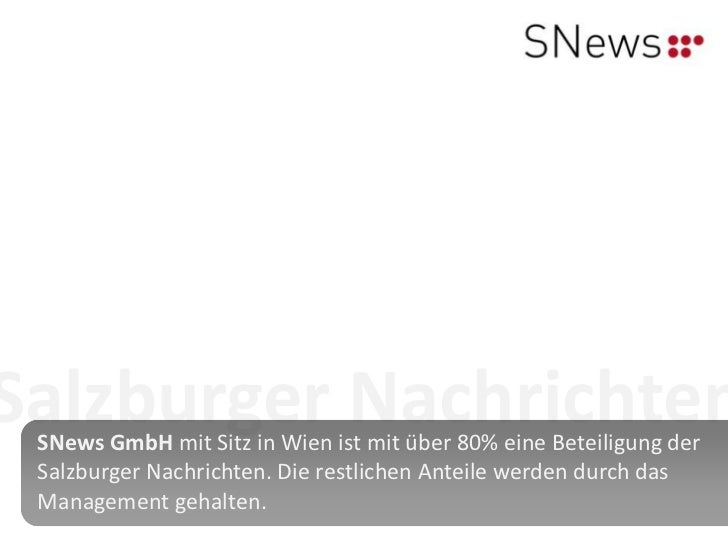 Salzburger Nachrichten SNews GmbH mit Sitz in Wien ist mit über 80% eine Beteiligung der Salzburger Nachrichten. Die restl...