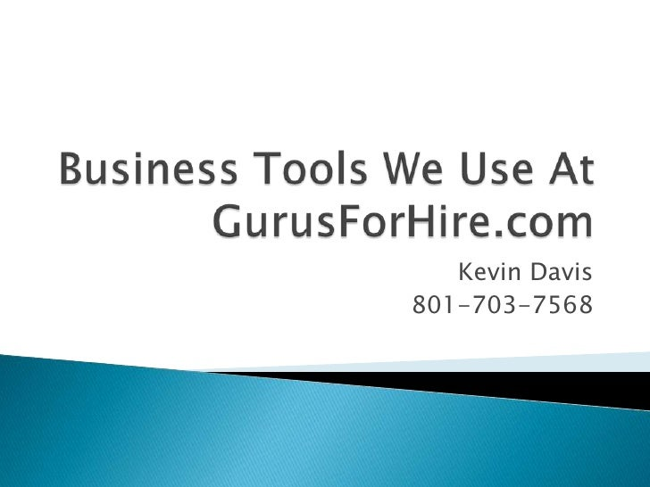 Business Tools We Use At GurusForHire.com<br />Kevin Davis<br />801-703-7568<br />