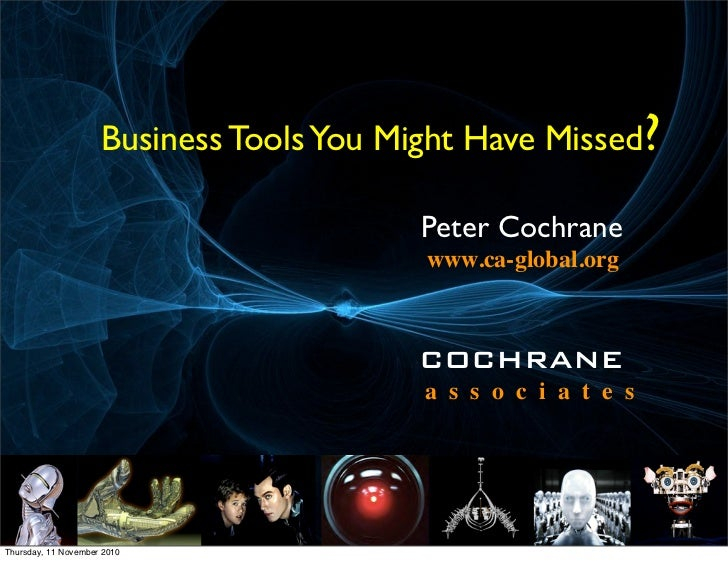 Business Tools You Might Have Missed?                       Peter Cochrane                      www.ca-global.org         ...