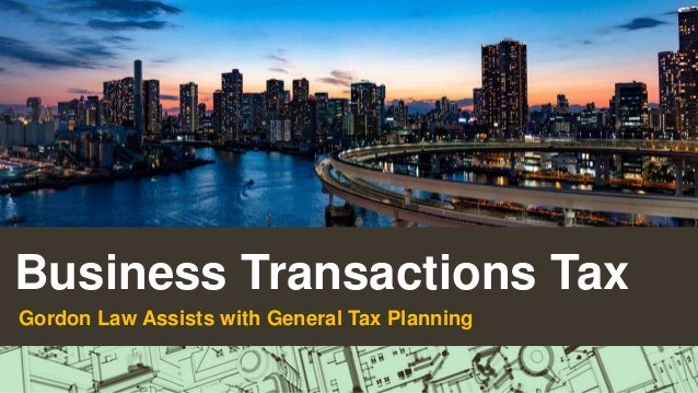 Business Transactions Tax Gordon Law Assists with General Tax Planning