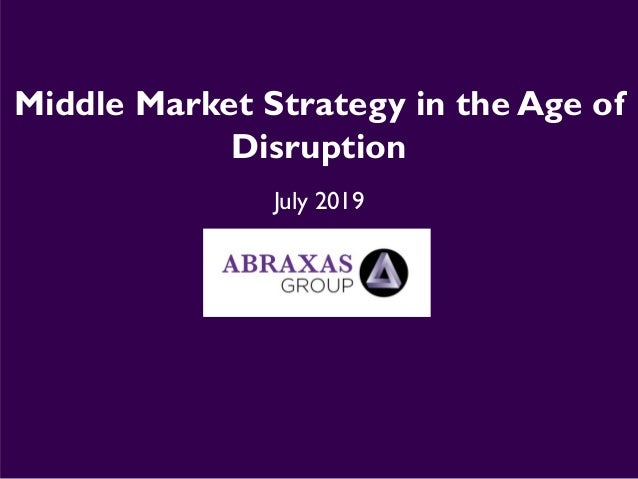 Middle Market Strategy in the Age of Disruption July 2019
