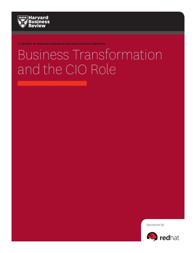 A REPORT BY HARVARD BUSINESS REVIEW ANALYTIC SERVICES  Business Transformation and the CIO Role  Sponsored by