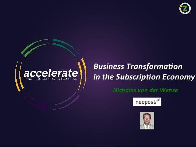 Business  Transforma5on     in  the  Subscrip5on  Economy   Nicholas  von  der  Wense    1  Zuora co...