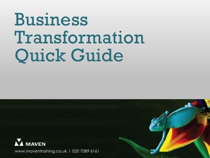 BusinessTransformationQuick Guidewww.maventraining.co.uk І 020 7089 6161