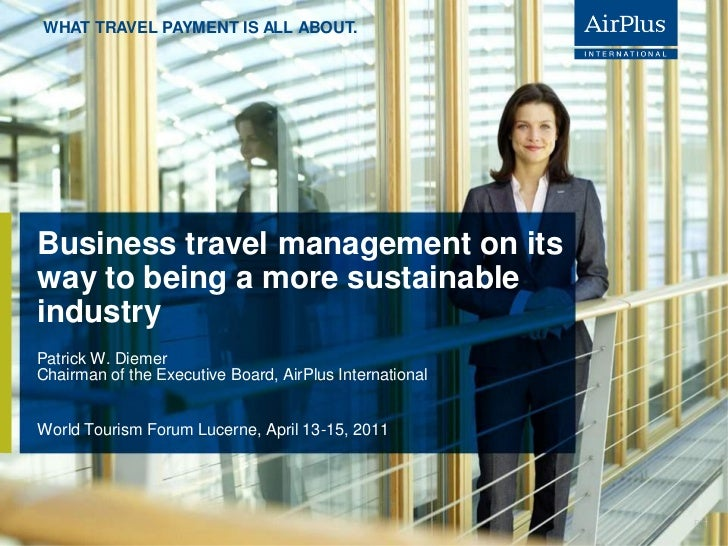WHAT TRAVEL PAYMENT IS ALL ABOUT.Business travel management on itsway to being a more sustainableindustryPatrick W. Diemer...