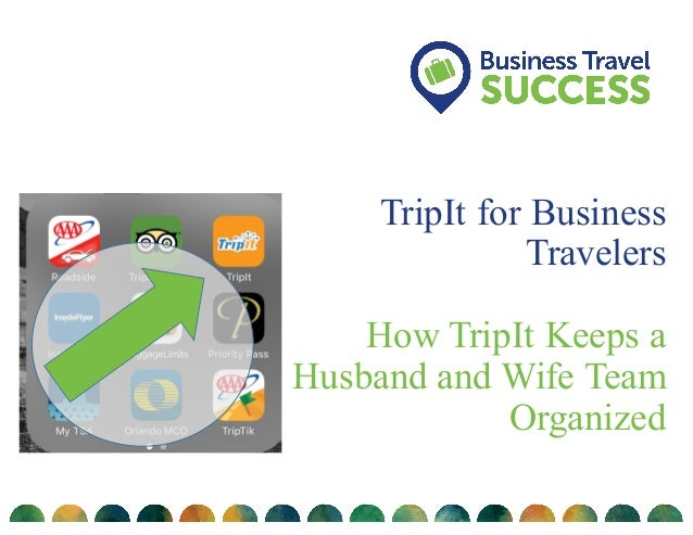 TripIt for Business Travelers How TripIt Keeps a Husband and Wife Team Organized