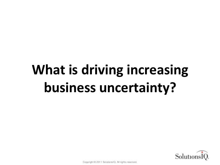 uncertainty in business Uncertainty is a significant barrier to economic growth in the small-business sector uncertainty limits the ability of small-business owners to pursue investment opportunities in their business.