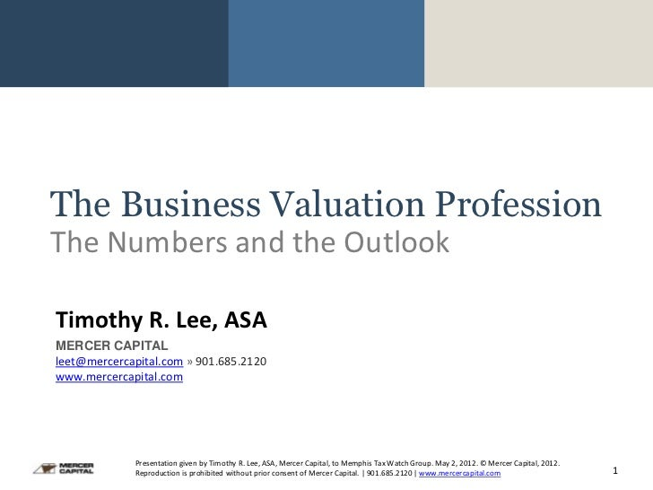 The Business Valuation ProfessionThe Numbers and the OutlookTimothy R. Lee, ASAMERCER CAPITALleet@mercercapital.com » 901....
