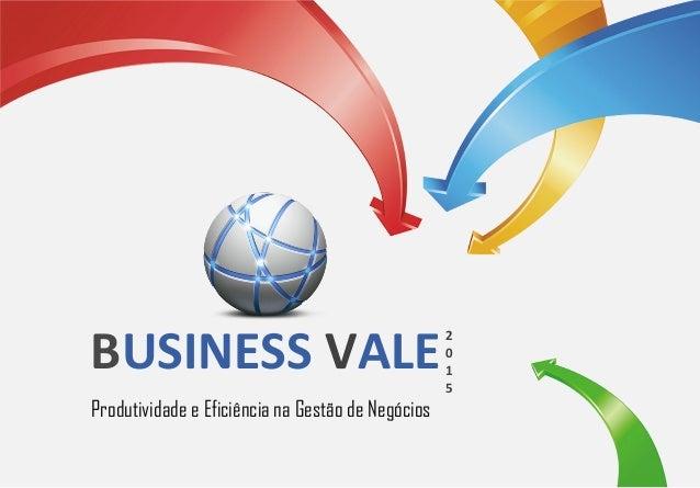 BUSINESS VALE Produtividade e Eficiência na Gestão de Negócios 2 0 1 5
