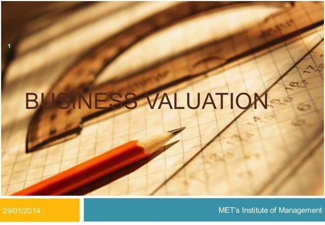 1  BUSINESS VALUATION  29/01/2014  MET's Institute of Management
