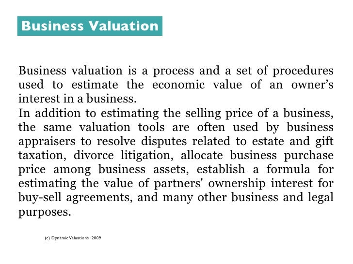Business Valuation   Business valuation is a process and a set of procedures used to estimate the economic value of an own...