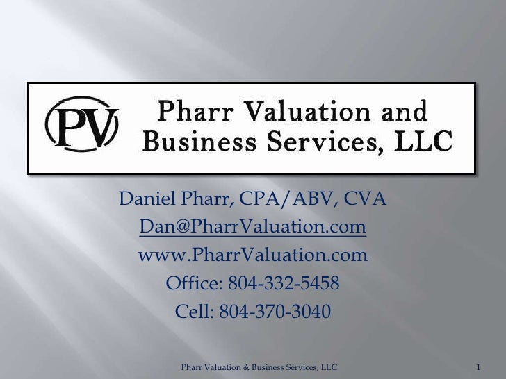 Daniel Pharr, CPA/ABV, CVA   Dan@PharrValuation.com  www.PharrValuation.com      Office: 804-332-5458       Cell: 804-370-...