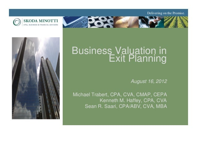 Delivering on the Promise.Business Valuation in       Exit Planning                       August 16, 2012Michael Trabert, ...