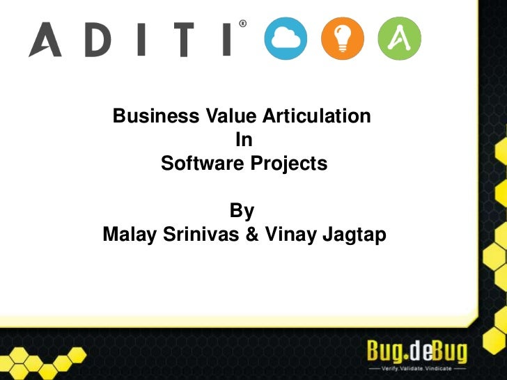 Business Value Articulation            In     Software Projects             ByMalay Srinivas & Vinay Jagtap