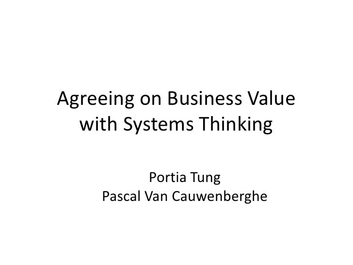 Agreeing on Business Valuewith Systems Thinking<br />Portia Tung<br />Pascal Van Cauwenberghe<br />