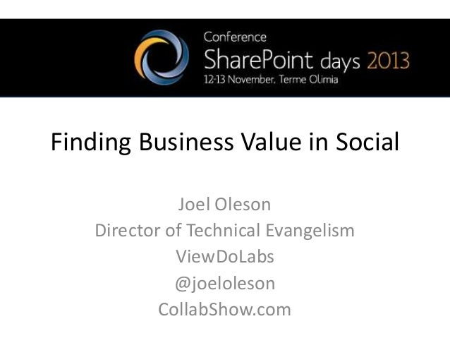 Finding Business Value in Social Joel Oleson Director of Technical Evangelism ViewDoLabs @joeloleson CollabShow.com