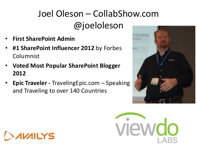 Joel Oleson – CollabShow.com @joeloleson • First SharePoint Admin • #1 SharePoint Influencer 2012 by Forbes Columnist • Vo...