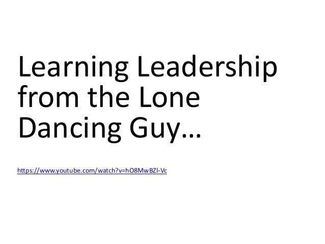 Learning Leadership from the Lone Dancing Guy… https://www.youtube.com/watch?v=hO8MwBZl-Vc